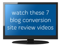 7 Blog Conversion Site Review Videos