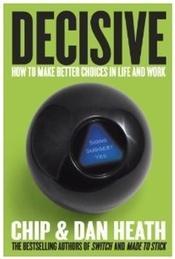 Decisive by Chip Heath and Dan Heath